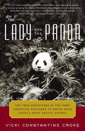 The Lady and the Panda: The True Adventures of the First American Explorer to Bring Back China's MostExotic Animal