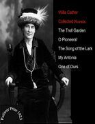Willa Cather / Collected Novels: The Troll Garden - O Pioneers! - The Song Of The Lark - My Antonia - One Of Ours