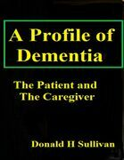 A Profile of Dementia: The Patient and the Caregiver