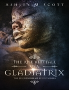 The Rise and Fall of a Gladiatrix: The Executioner of Executioners