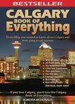 Calgary Book of Everything: Everything You Wanted to Know About Calgary and Were Going to Ask Anyway