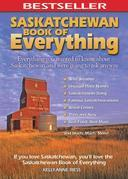 Kelly-Anne Riess - Saskatchewan Book of Everything: Everything You Wanted to Know About Saskatchewan and Were Going to Ask Anyway
