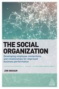 The Social Organization: Developing Employee Connections and Relationships for Improved Business Performance