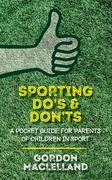 The DO's and DON'Ts to being a successful sports parent: A pocket book guide to give your child the best chance of sporting success.