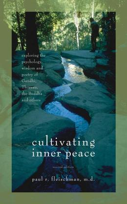 Cultivating Inner Peace: Exploring the Psychology, Wisdom and Poetry of Gandhi, Thoreau, the Buddha, and Others