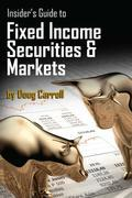 Insider's Guide to Fixed Income Securities & Markets