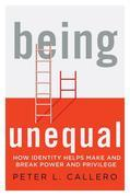 Being Unequal: How Identity Helps Make and Break Power and Privilege