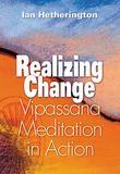 Realizing Change: Vipassana Meditation in Action