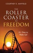 The Roller Coaster to Freedom: It's Time to Wake Up!