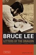 Bruce Lee: Letters of the Dragon: An Anthology of Bruce Lee's Correspondence with Family, Friends, and Fans 1958-1973