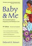 Baby &amp; Me: The Essential Guide to Pregnancy and Newborn Care