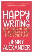 Happy Writing: Beat Your Blocks, Be Published and Find Your Flow