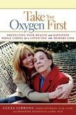 Leeza Gibbons - Take Your Oxygen First: Protecting Your Health and Happiness While Caring for a Loved One with Memory Loss