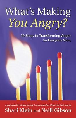 What's Making You Angry?: 10 Steps to Transforming Anger So Everyone Wins