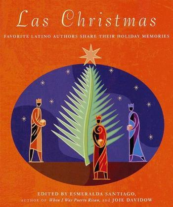 Las Christmas: Favorite Latino Authors Share Their Holiday Memories