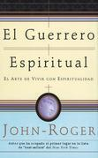 El guerrero espiritual: El arte de vivir con espiritualidad