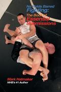 No Holds Barred Fighting: The Book of Essential Submissions: 101 Tap Outs!
