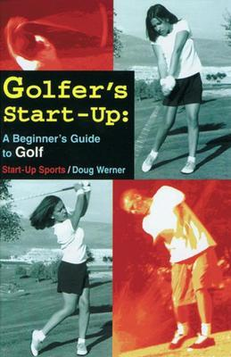 Golfer's Start-Up: A Beginner's Guide to Golf