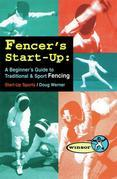 Fencer's Start-Up: A Beginner's Guide to Fencing
