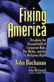 Fixing America: Breaking the Stranglehold of Corporate Rule, Big Media, and the Religious Right
