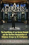 A Certain Arrogance: The Sacrificing of Lee Harvey Oswald and the Wartime Manipulation of Religious Groups by U.S. Intelligence