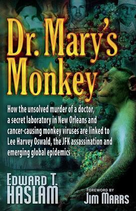 Dr. Mary's Monkey: How the Unsolved Murder of a Doctor, a Secret Laboratory in New Orleans and Cancer-Causing Monkey Vi