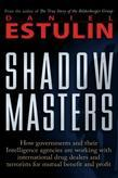Shadow Masters: An International Network of Governments and Secret-Service Agencies Working Together with Drugs Dealers and Terrorists for Mutual Bene