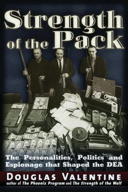 The Strength of the Pack: The Personalities, Politics and Espionage Intrigues that Shaped the DEA