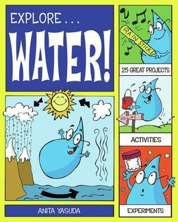 Explore Water!: 25 Great Projects, Activities, Experiments
