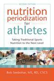 Nutrition Periodization for Athletes: Taking Traditional Sports Nutrition to the Next Level