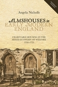 Almshouses in Early Modern England: Charitable Housing in the Mixed Economy of Welfare, 1550-1725