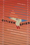Citizen Spies: The Long Rise of America's Surveillance Society
