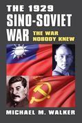 The 1929 Sino-Soviet War: The War Nobody Knew