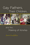 Gay Fathers, Their Children, and the Making of Kinship
