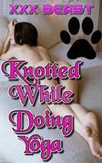 Knotted While Doing Yoga: beast beast erotica bestiality bestiality erotica zoophilia zoophilia erotica dog dog sex animal sex creampie knot knotting knotted oral sex mind control domination breeding