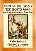 Shin-ge-bis fools the North Wind - An American Indian Legend of the North