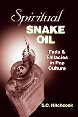 Spiritual Snake Oil: Fads & Fallacies in Pop Culture