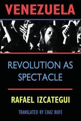 Venezuela: Revolution as Spectacle