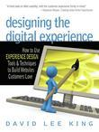 Designing the Digital Experience: How to Use Experience Design Tools & Techniques to Build Web Sites Customers Love
