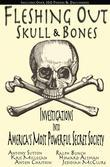 Fleshing Out Skull & Bones: Investigations into America's Most Powerful Secret Society