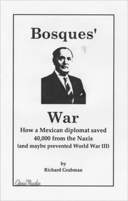 Bosques' War: How a Mexican Diplomat Saved 40,000 From the Nazis (And Maybe Prevented World War III)