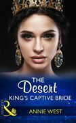 The Desert King's Captive Bride (Mills & Boon Modern) (Wedlocked!, Book 85)