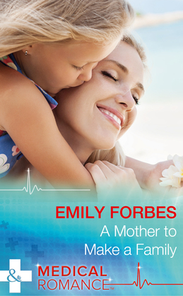 A Mother To Make A Family (Mills & Boon Medical) (Tempted & Tamed, Book 3)