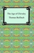 The Age of Chivalry, or Legends of King Arthur