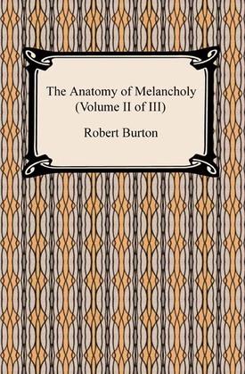 The Anatomy of Melancholy (Volume II of III)