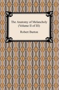 The Anatomy of Melancholy (Volume II of III)