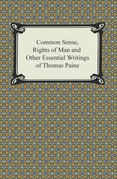 Common Sense, Rights of Man and Other Essential Writings of Thomas Paine