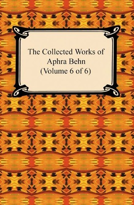 The Collected Works of Aphra Behn (Volume 6 of 6)