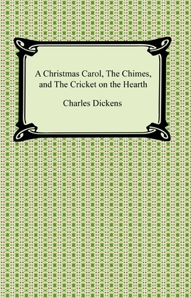 A Christmas Carol, The Chimes, and The Cricket on the Hearth