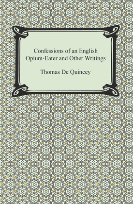 Confessions of an English Opium-Eater and Other Writings